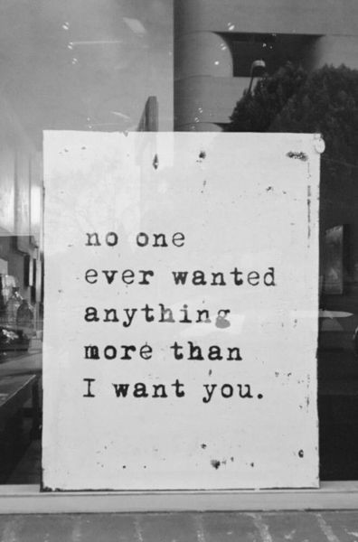 No one ever wanted anything more than I want you #quote