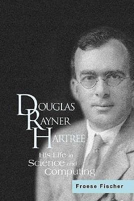 Douglas Rayner Hartree by Charlotte Froese Fischer, C. Fischer, Charlotte Froese Fischer - Reviews, Description & more - ISBN#9789812385772 - BetterWorldBooks.com