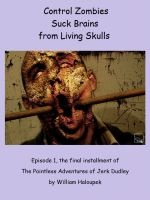 Control Zombies Suck Brains from Living Skulls, an ebook by William Haloupek at Smashwords