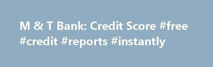 M & T Bank: Credit Score #free #credit #reports #instantly http://credits.remmont.com/m-t-bank-credit-score-free-credit-reports-instantly/  #credit rating check # 1 FICO ® is a registered trademark of the Fair Isaac Corporation. The FICO Credit Score is a proprietary credit model designed by Fair Isaac calculated using the information contained in your Equifax Credit File. The…  Read moreThe post M & T Bank: Credit Score #free #credit #reports #instantly appeared first on Credits.