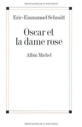 Oscar et la dame rose de Eric-Emmanuel Schmitt (2003) de Eric-Emmanuel Schmitt, http://www.amazon.fr/dp/B00C01NEQY/ref=cm_sw_r_pi_dp_CI0Vsb0K6CPW7