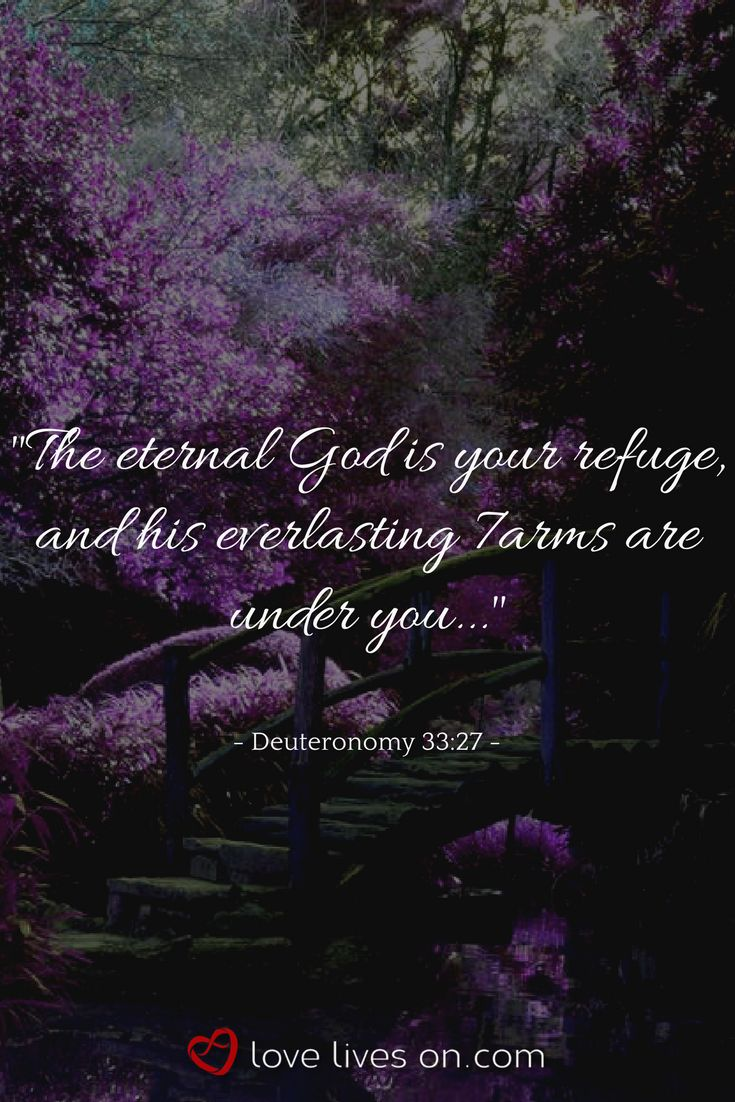 Bible verse for funerals from Deuteronomy 33:27. Click to browse 100+ more of the best bible verses for funerals to find the perfect scripture for a loved one's religious service. Bible Verses for Funerals | Christian Funeral Quotes | Funeral Bible Verses | Funeral Scripture | Funeral Quotes from the Bible