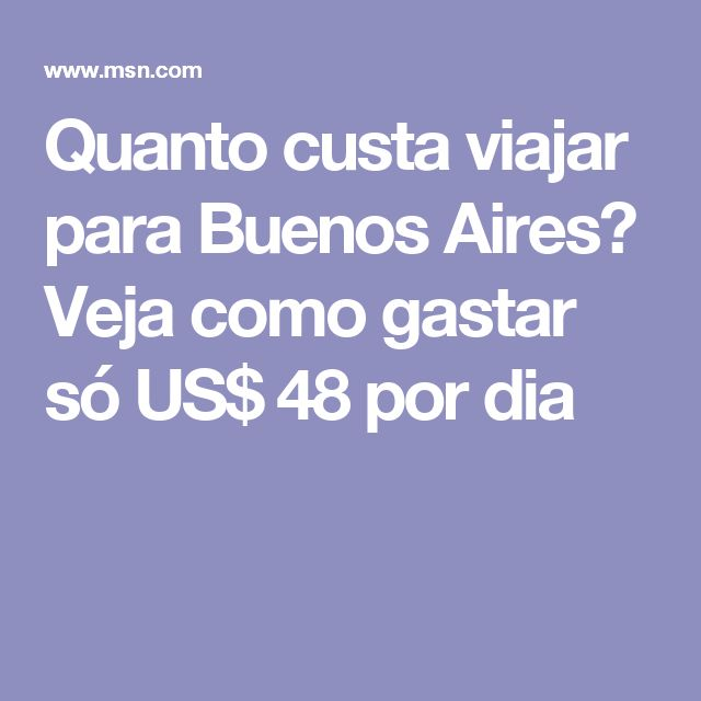 Quanto custa viajar para Buenos Aires? Veja como gastar só US$ 48 por dia