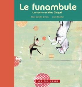 Le funambule ~ Marie-Danielle Croteau, illust. Josée Bisaillon, Éditions Les 400 coups - album 32 p.