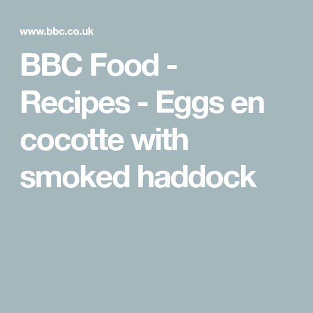 BBC Food - Recipes - Eggs en cocotte with smoked haddock