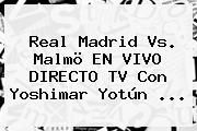 http://tecnoautos.com/wp-content/uploads/imagenes/tendencias/thumbs/real-madrid-vs-malmo-en-vivo-directo-tv-con-yoshimar-yotun.jpg Champions League. Real Madrid vs. Malmö EN VIVO DIRECTO TV con Yoshimar Yotún ..., Enlaces, Imágenes, Videos y Tweets - http://tecnoautos.com/actualidad/champions-league-real-madrid-vs-malmo-en-vivo-directo-tv-con-yoshimar-yotun/