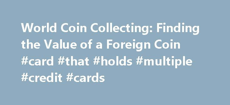 World Coin Collecting: Finding the Value of a Foreign Coin #card #that #holds #multiple #credit #cards http://coin.remmont.com/world-coin-collecting-finding-the-value-of-a-foreign-coin-card-that-holds-multiple-credit-cards/  #foreign coin values # Great Britain 1/2 crown 1945 When someone comes across a foreign coin, there are usually 2 questions that immediately run through their mind: Where is this coin from? How much is this coin worth? We want to know the value of things, whether coins…