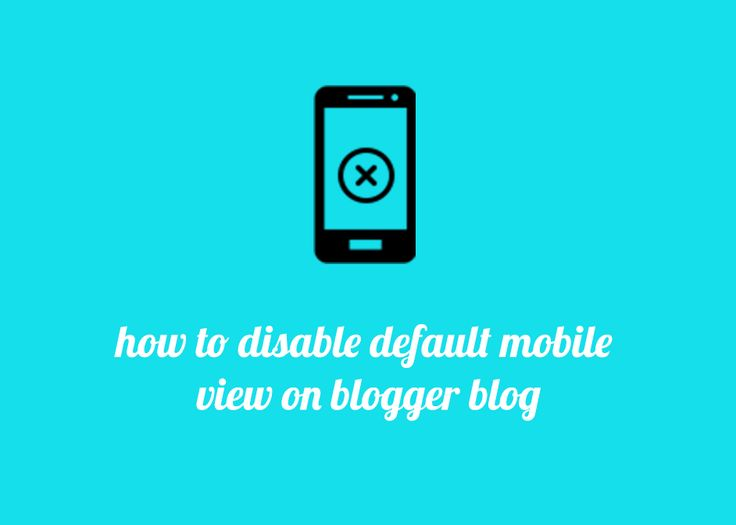 How to Disable Default Mobile View on Blogger Blog | Technohalf