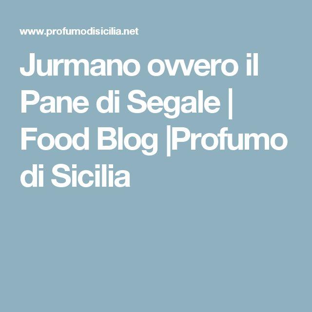 Jurmano ovvero il Pane di Segale | Food Blog |Profumo di Sicilia