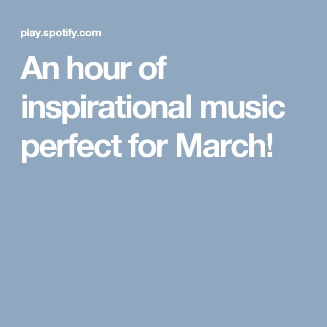 An hour of inspirational music perfect for March!