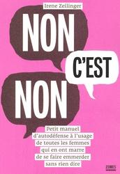 Irene Zeilinger - NON C'EST NON ;  Petit manuel d'autodéfense à l'usage de toutes les femmes qui en ont marre  de se faire emmerder sans rien dire.