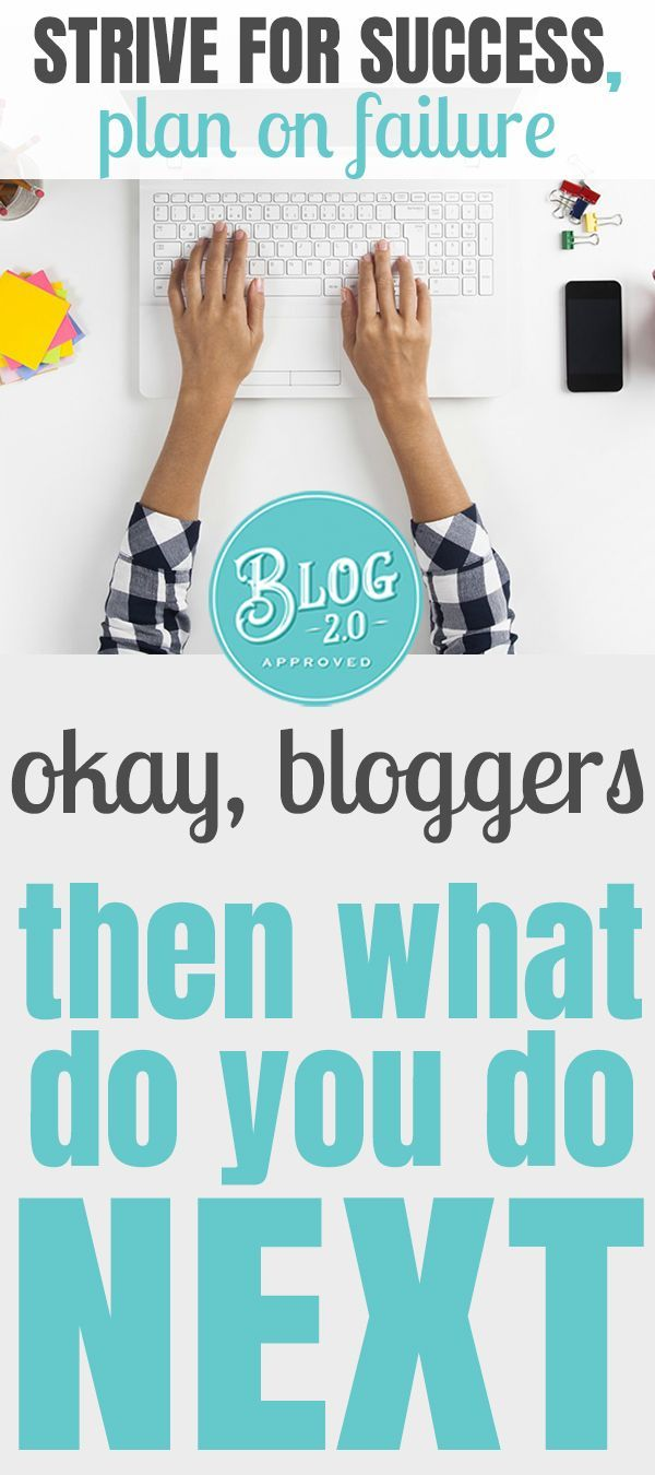 Strive for success, plan on failure. Okay blogger, then what do you do NEXT? #bloggers #inspirational #helping
