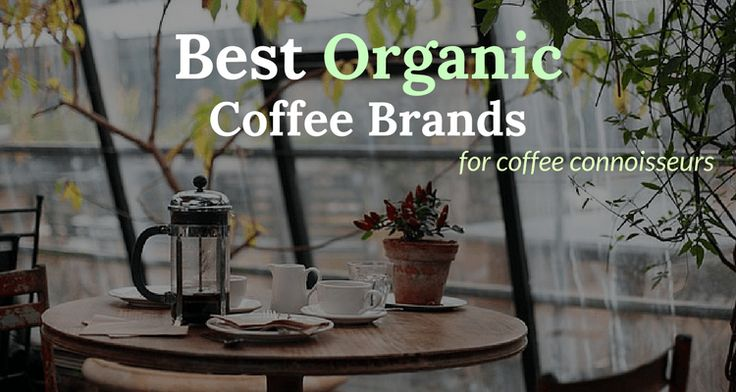 We reviewed the best organic coffee brands available today and made a list with a lot of details such as origin, roast, fair trade, and much more...