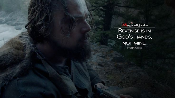 #HughGlass: Revenge is in God's hands, not mine.  More on: http://www.magicalquote.com/movie/the-revenant/ #TheRevenant #moviequotes