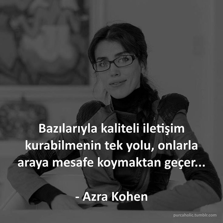 Bazılarıyla kaliteli iletişim kurabilmenin tek yolu, onlarla araya mesafe koymaktan geçer… - Azra Kohen #fi #çi #pi #azrakohen #akilahazrakohen #yazar #psikolog #edebiyat #felsefe #sözler #anlamlısözler #güzelsözler #özlüsözler #alıntı #alıntılar...