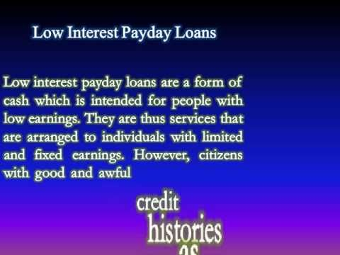 Low Interest Payday Loans: Short Period Financial Scheme That Supports You To Acquire Cash