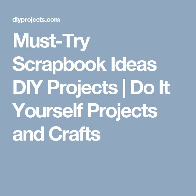 Must-Try Scrapbook Ideas DIY Projects | Do It Yourself Projects and Crafts