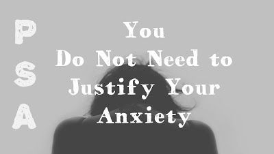 PSA: You Do Not Need to Justify Your Anxiety