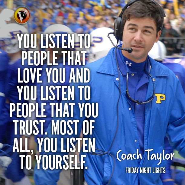 "Coach Eric Taylor (Kyle Chandler) in Friday Night Lights: ""You listen to people that love you and you listen to people that you trust. Most of all, you listen to yourself."" #quote #superguide"