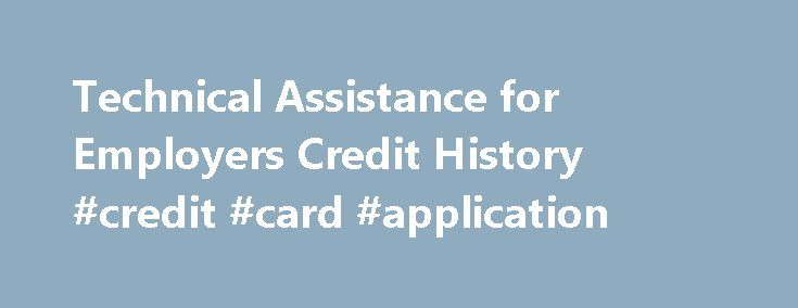 """Technical Assistance for Employers Credit History #credit #card #application http://credit-loan.remmont.com/technical-assistance-for-employers-credit-history-credit-card-application/  #credit history check # Credit History Information in Employment Most employers cannot legally obtain or use, for employment purposes, an applicant or employee's credit history information. Q: What does """"credit history"""" mean? A: ORS 659A.320(4). defines """"credit history"""" as any communication of any information…"""