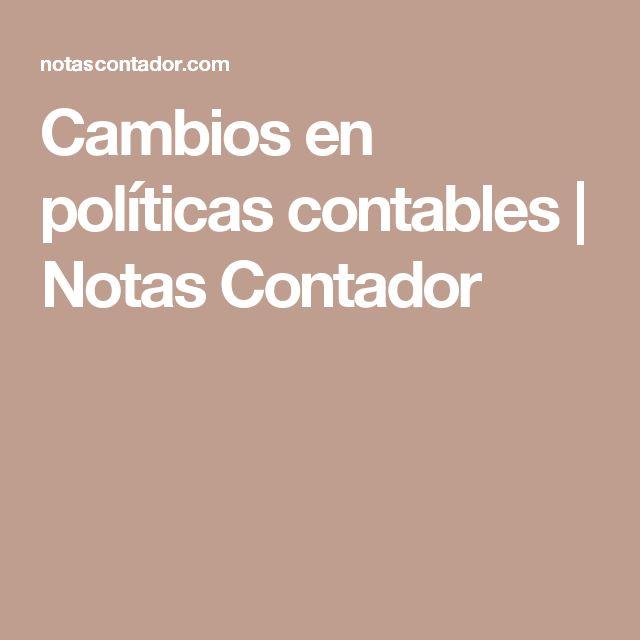 Cambios en políticas contables  | Notas Contador