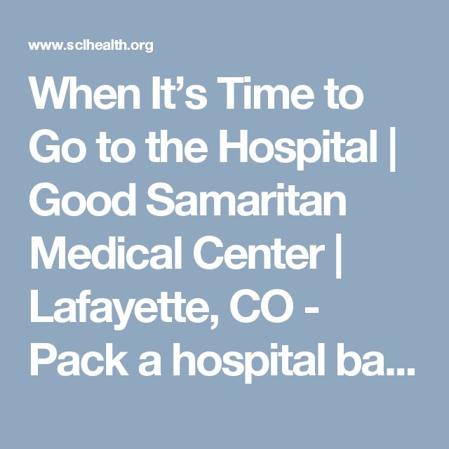 When It's Time to Go to the Hospital | Good Samaritan Medical Center | Lafayette, CO - Pack a hospital bag at 34 weeks. Recommended pack list included.