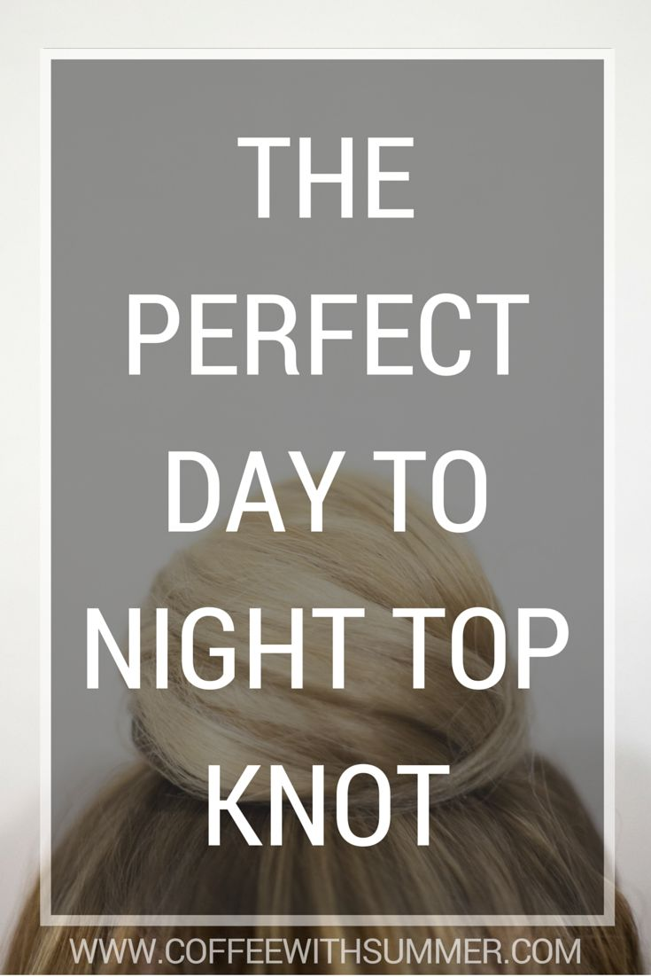 The Perfect Day To Night Top Knot