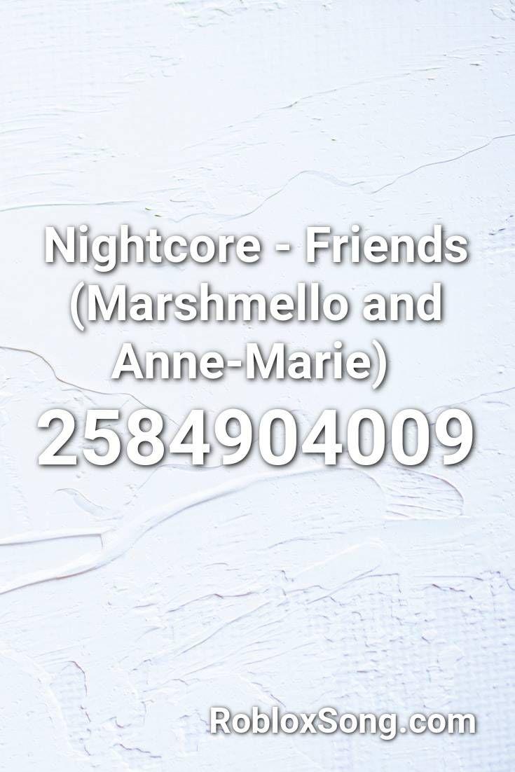 Nightcore Friends Marshmello And Anne Marie Roblox Id Roblox