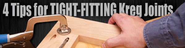 Learn 4 Tips for Tight-Fitting Kreg Joints in the May 2013 edition of the Kreg Plus newsletter.