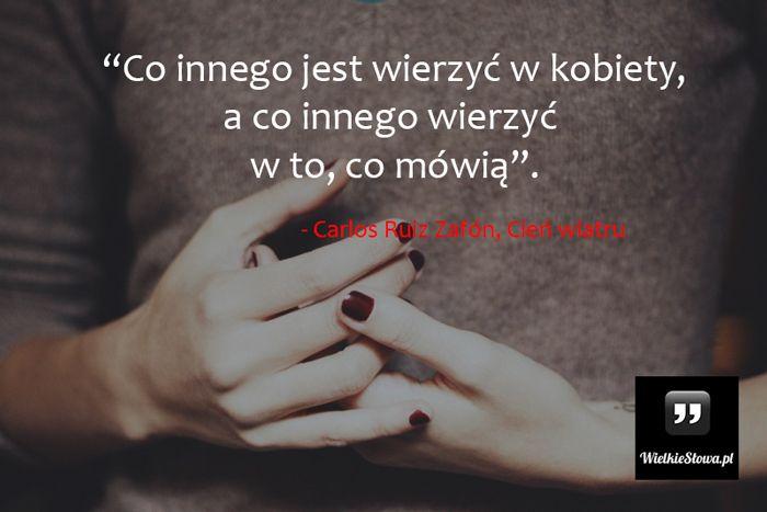 Co innego jest wierzyć w kobiety... #Zafón-Carlos-Ruiz,  #Humor-i-dowcip, #Kobieta, #Mówienie