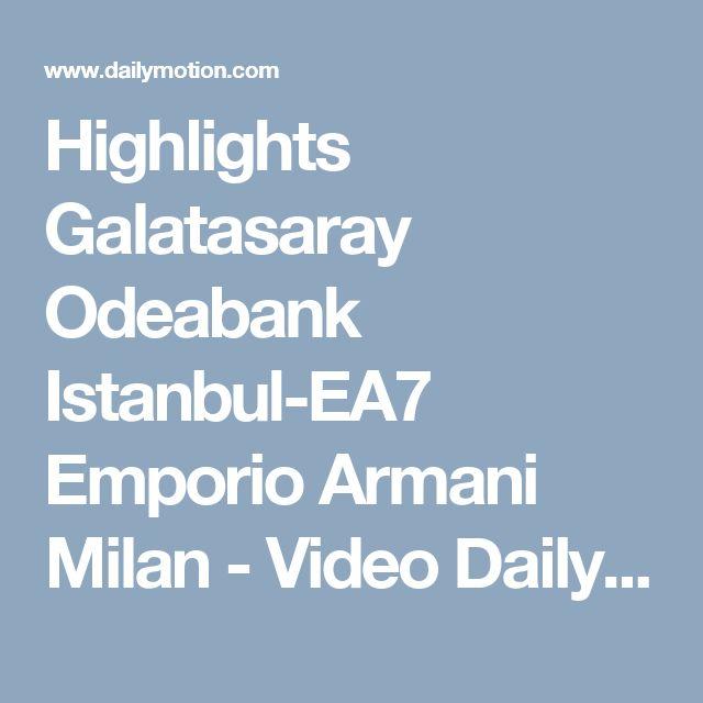Highlights Galatasaray Odeabank Istanbul-EA7 Emporio Armani Milan - Video Dailymotion