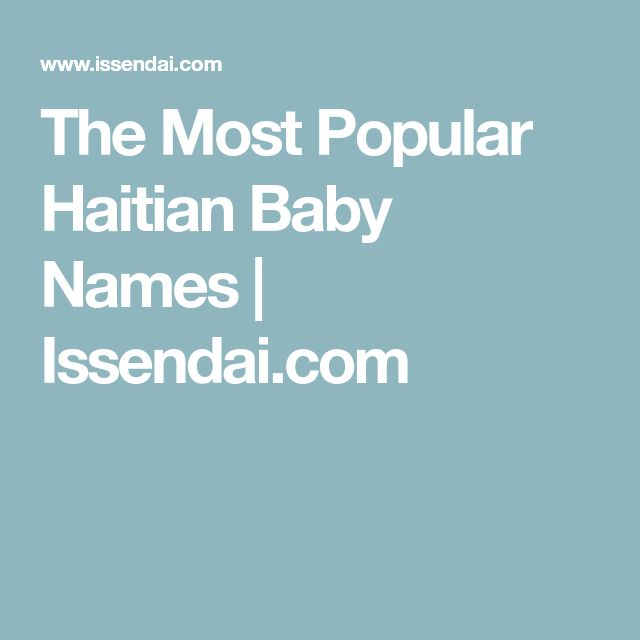 The Most Popular Haitian Baby Names | Issendai.com