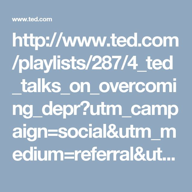 http://www.ted.com/playlists/287/4_ted_talks_on_overcoming_depr?utm_campaign=social&utm_medium=referral&utm_source=facebook.com&utm_content=playlist&utm_term=social-science