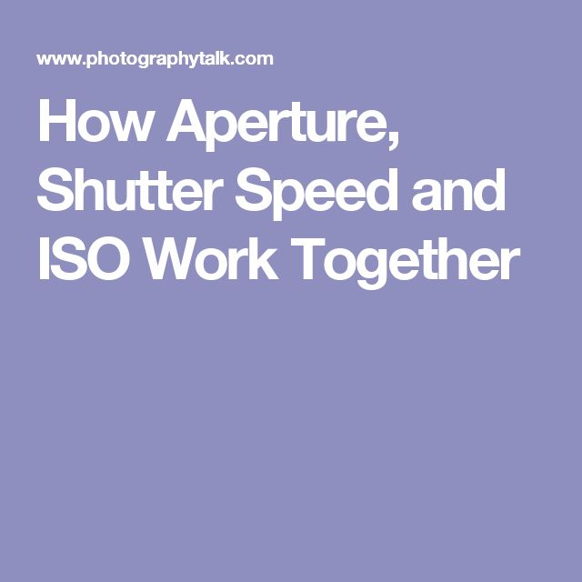 How Aperture, Shutter Speed and ISO Work Together
