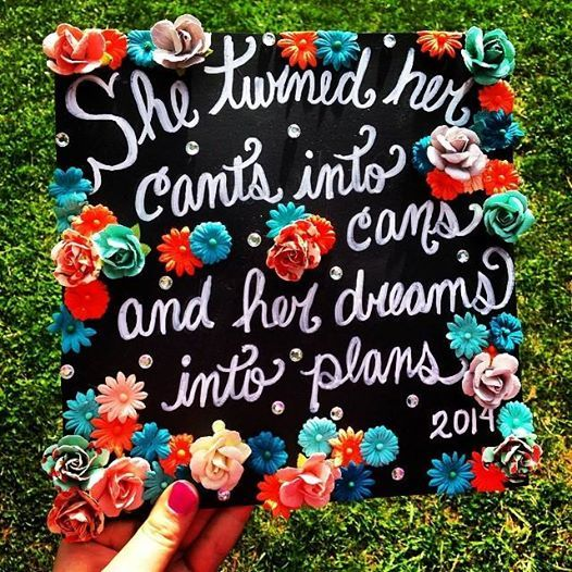 """She turned her can't into cans and her dreams into plans"" #graduation cap"