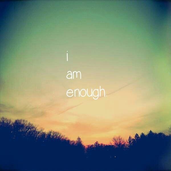 I Am Good Enough Quotes I Am Good Enough Quote...