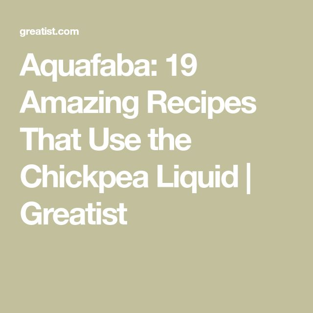19 Aquafaba Recipes That Prove Chickpea Water Is Not As