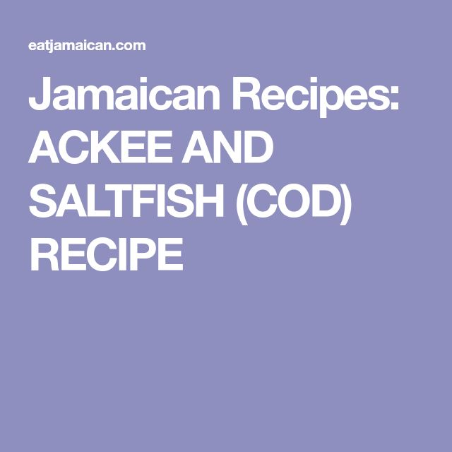 Jamaican Recipes: ACKEE AND SALTFISH (COD) RECIPE