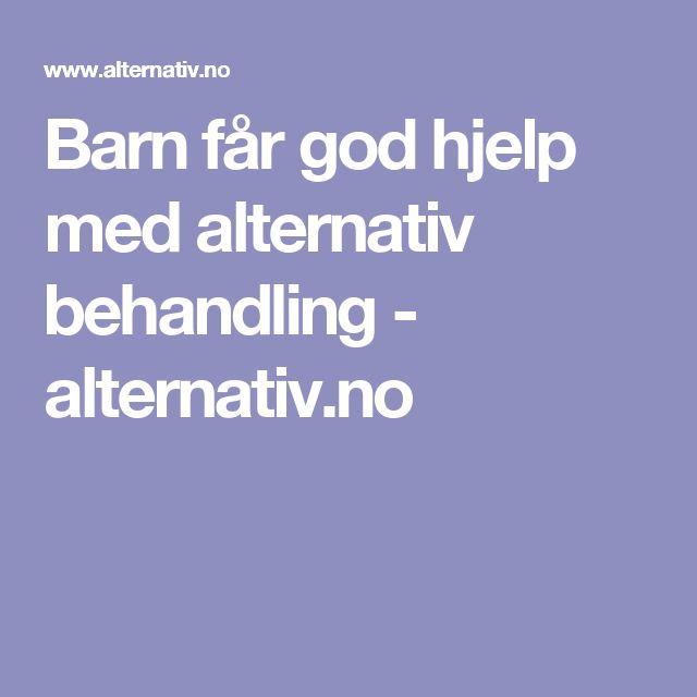 Barn får god hjelp med alternativ behandling -  alternativ.no