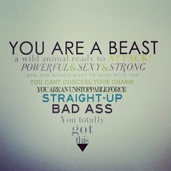 """you are a beast, a wild animal ready to attack! powerful & sexy & strong, men and women want to sleep with you, you can't conceal your charm, you are an unstoppable force, straight-up BAD ASS.."