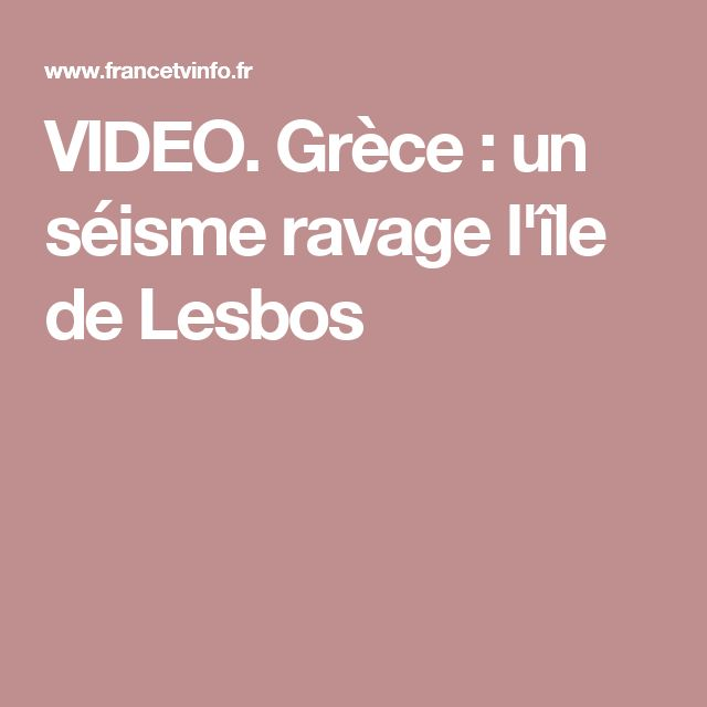 VIDEO. Grèce : un séisme ravage l'île de Lesbos