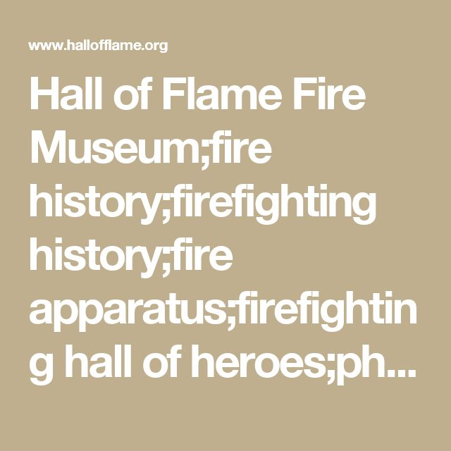 Hall of Flame Fire Museum;fire history;firefighting history;fire apparatus;firefighting hall of heroes;phoenix attractions;phoenix museums;arizona attractions;fire museums;firefighting museums;firefighter line of duty deaths:antique fire engines; antique fire apparatus;