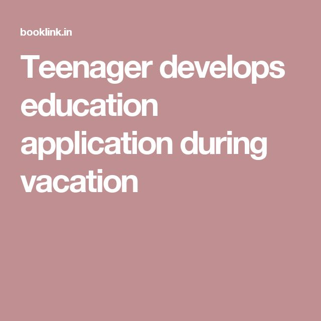 Teenager develops education application during vacation