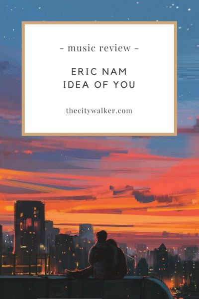 Single Review: Eric Nam (Feat. Arty) – Idea Of You
