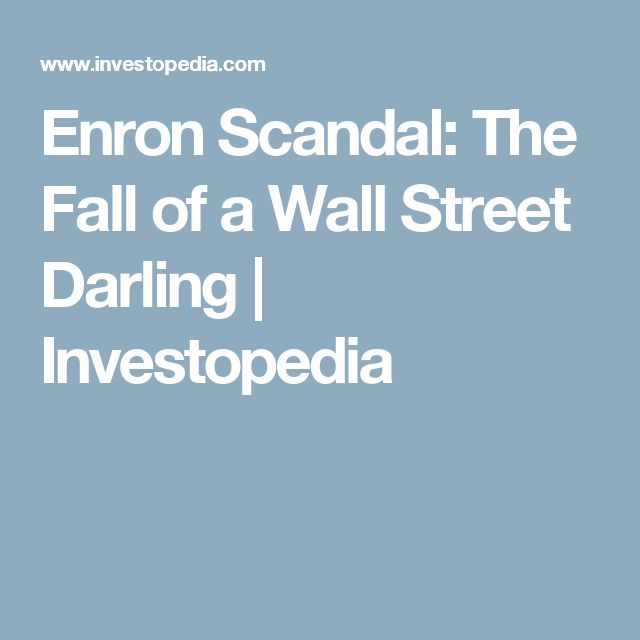 Enron Scandal: The Fall of a Wall Street Darling    Investopedia