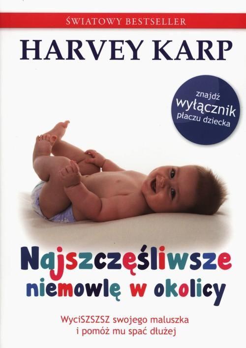 Najszczęśliwsze niemowlę w okolicy. Wycisz swojego maluszka i pozwól mu spać dłużej - Harvey Karp | Książka | merlin.pl