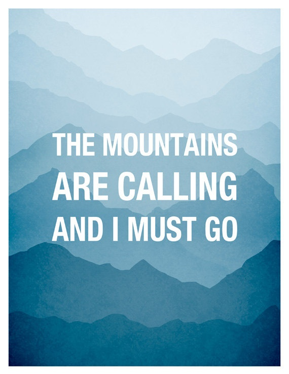 The Mountains are calling and I must go, John Muir Quote, Typographical Print. $18.00, via Etsy.: Wall Art, Call, John Muir Quotes, Typography Poster, Blue Ridge Mountain, Art Prints, I'M, Inspiration Quotes, Typographic Prints