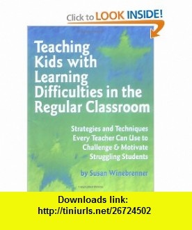 Teaching Kids With Learning Difficulties in the Regular Classroom Strategies and Techniques Every Teacher Can Use to Challenge and Motivate Struggling Students (9781575420042) Susan Winebrenner, Pamela Espeland , ISBN-10: 157542004X  , ISBN-13: 978-1575420042 ,  , tutorials , pdf , ebook , torrent , downloads , rapidshare , filesonic , hotfile , megaupload , fileserve