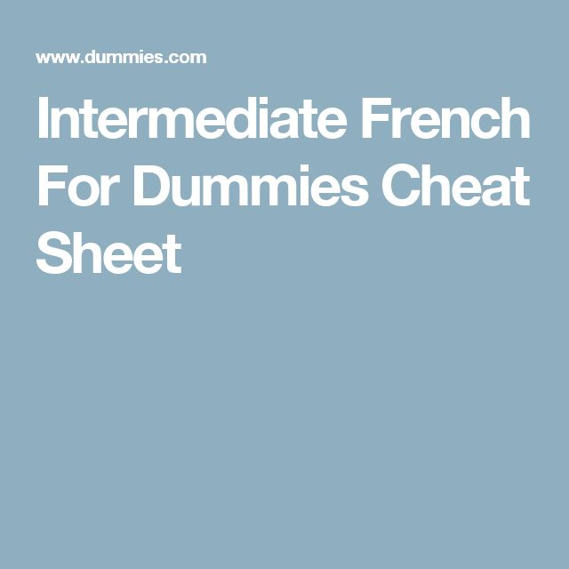 Intermediate French For Dummies Cheat Sheet
