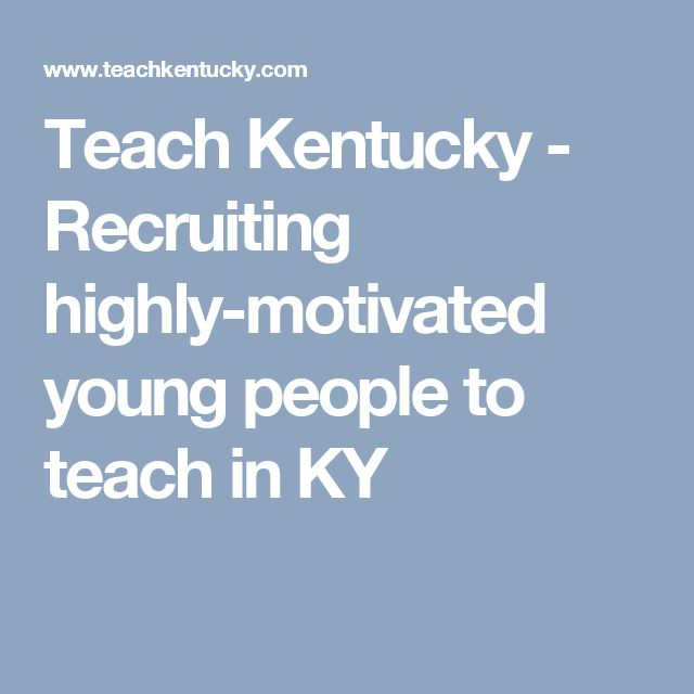 Teach Kentucky - Recruiting highly-motivated young people to teach in KY